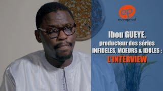 Ibou Gueye (EvenProd), concepteur, producteur & réalisateur de la série INFIDELES : l'interview