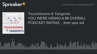 YOU WERE HIDING A 99 OVERALL PODCAST RATING... from your kid (part 4 of 7)