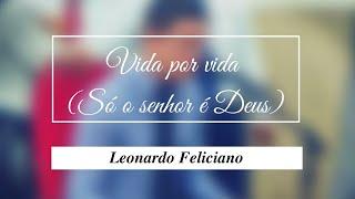 Vida por vida (Só o Senhor é Deus) nova música da Fogueira Santa Leonardo Feliciano