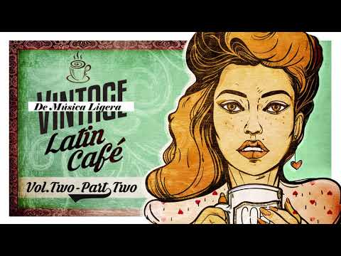 Vintage Latin Café Vol. 2 Part 2 Full Album