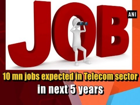 10 mn jobs expected in Telecom sector in next 5 years - Business