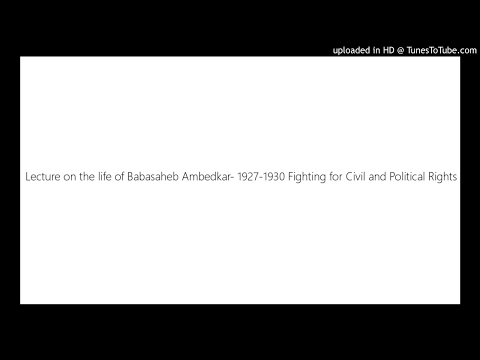 Lecture on the life of Babasaheb Ambedkar- 1927-1930 Fighting for Civil and Political Rights