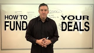 How to Fund Your Deals - Real Estate Investing Made Easy #12