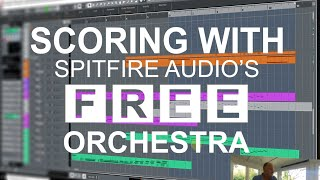 Scoring with Spitfire's FREE orchestra -  a crash course in writing orchestral music with samples!