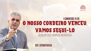 """O Nosso Cordeiro venceu! Vamos segui-lo!"" (1 Coríntios 15.58) • Rev. Lutero Rocha"