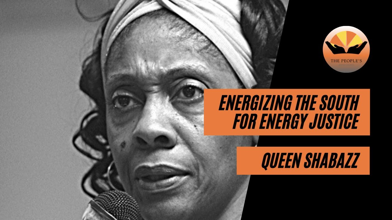 Energizing the South for Energy Justice with Queen Shabazz