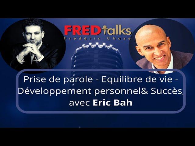 Prise de parole - Equilibre de vie - Développement personnel& Succès, avec Eric Bah