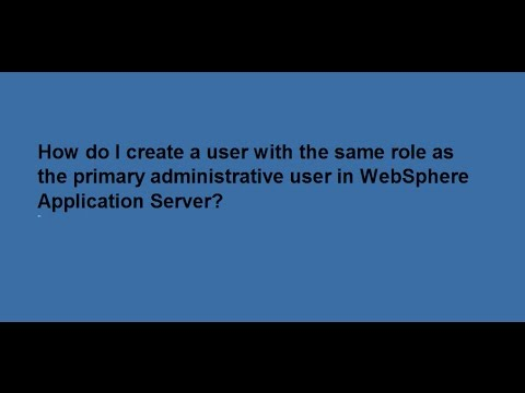 How to create user with same role as primary admin user in WebSphere ...