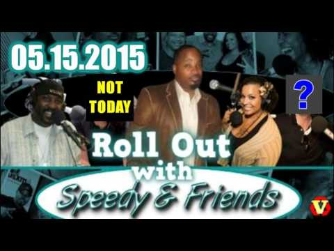 Roll Out w/ Speedy & Friends 05.15.2015 **Reposted b/c of ©**