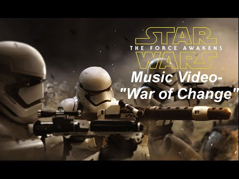 "Star Wars: The Force Awakens Music Video- ""War of Change"""