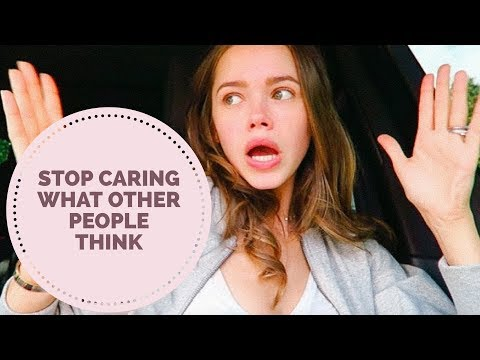 Stop caring about what people think advice   How to