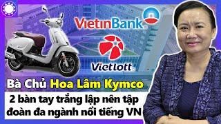 Bà Chủ Hoa Lâm Kymco - Hai Bàn Tay Trắng Lập Nên Tập Đoàn Đa Ngành Nổi Tiếng VN