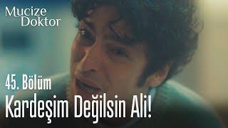 Kardeşim değilsin Ali! - Mucize Doktor 45. Bölüm
