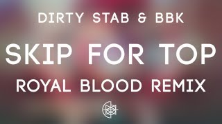 Dirty Stab & BBK - Skip For Top (Royal Blood Remix)