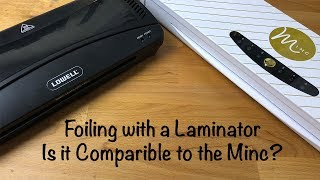 Foiling with a Laminator - Is it Comparable to a Minc?