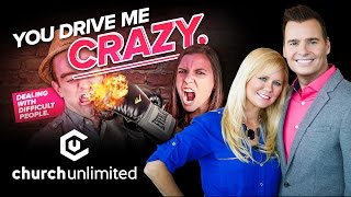 Dealing with Difficult People - You Drive Me Crazy