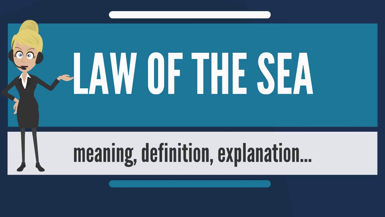 What Is LAW OF THE SEA Does Mean Meaning Explanation