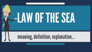 What is LAW OF THE SEA? What does LAW OF THE SEA mean? LAW OF THE SEA meaning & explanation