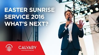 Easter Sunrise Service 2016 - What's Next? - Skip Heitzig