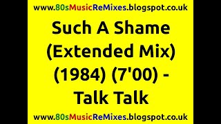 Such A Shame (Extended Mix) - Talk Talk