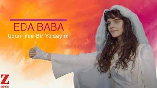 Eda Baba - Uzun İnce Bir Yoldayım [ Official Music Video © 2017 Z Müzik ]