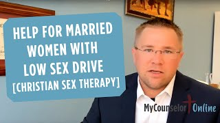 Help For Married Women With Low Sex Drive [Christian Sex Therapy]