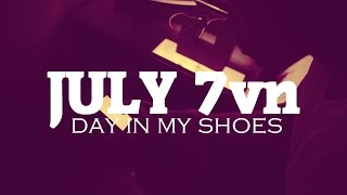 "JULY 7vn ""DAY IN MY SHOES"" shot by @flyty773"
