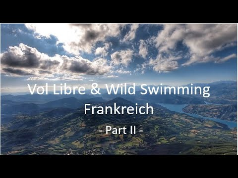 Vol Libre and Wild Swimming France - Gleitschirmfliegen in Südfrankreich 2019 -Part II