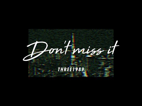 Don't miss it - Music Video / THREE1989