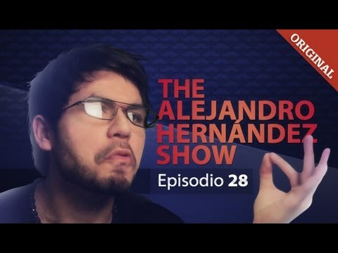 The Alejandro Hernández Show - Episodio 28 - #TAHS