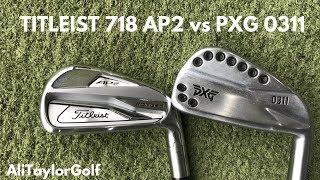 TITLEIST 718 AP2 Vs PXG 0311 IRON