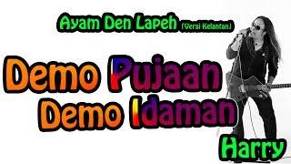 Harry - Demo Pujaan Demo Idaman  | Ayam Den Lapeh (versi Kelantan) mp3 lirik