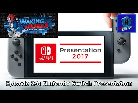 Waxing Pixels Podcast - Episode 24: Nintendo Switch Presentation