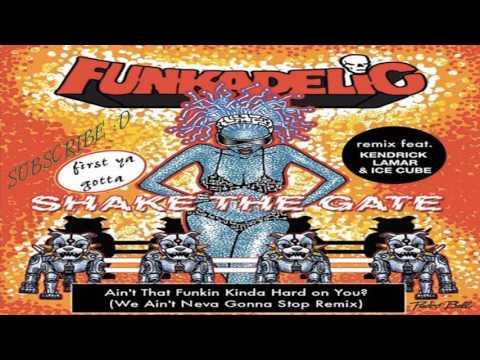 Funkadelic feat. Kendrick Lamar & Ice Cube - Ain't That Funkin' Kinda Hard On You (Remix)