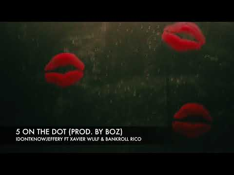 5 On The Dot - idontknowjeffery ft Xavier Wulf & Bankroll Rico