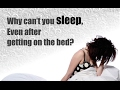 Why can't you sleep , even after getting on the bed ?    by Nand Javia