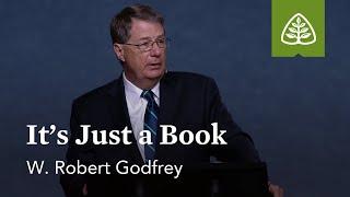 W. Robert Godfrey: It's Just a Book