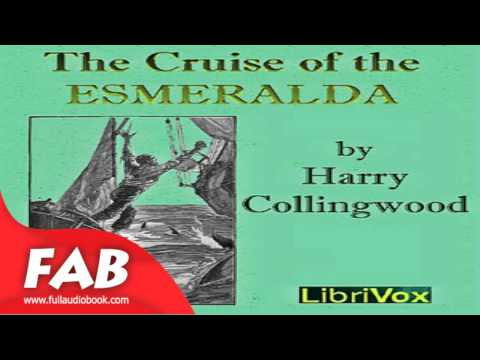 The Cruise of the Esmeralda Full Audiobook by Harry COLLINGWOOD by Nautical & Marine Fiction