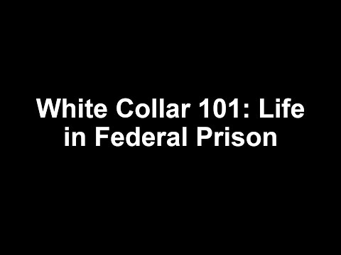 White Collar 101: Life in Federal Prison