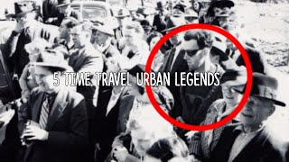 5 Time Travel Urban Legends!