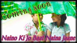 Naino Ki Jo Baat Naina Jaane hai male version Famous Song the Year2018 school love story coming soon