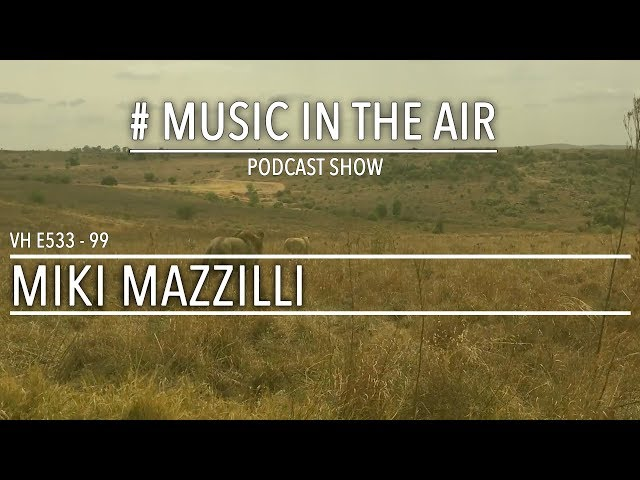 PodcastShow | Music in the Air VH E533 99 w/ MIKI MAZZILLI