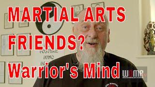 MARTIAL ARTS FRIENDS?  Warrior's Mind