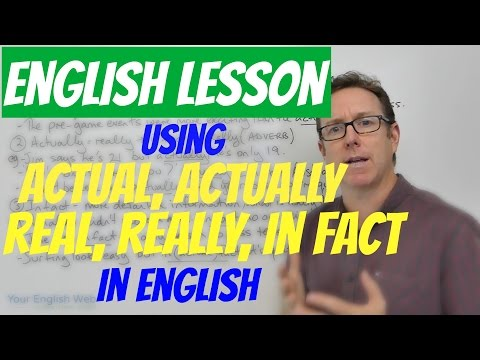 English lesson - Using ACTUAL, ACTUALLY, REAL, REALLY and IN FACT - actualmente en inglés