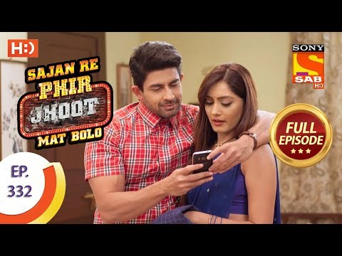 Sajan Re Phir Jhoot Mat Bolo – Ep 332 – Full Episode – 4th September, 2018