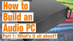 How to Build an Audio PC: Part 1 - What's it all about?