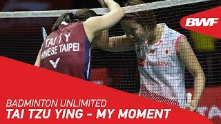 Badminton Unlimited | Tai Tzu Ying - MY MOMENT | B...