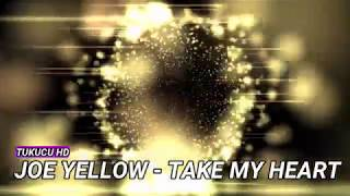 JOE YELLOW - TAKE MY HEART (Org.Version)