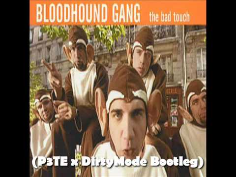 Bloodhound Gang - The Bad Touch (P3TE X Dirty Mode Bootleg)