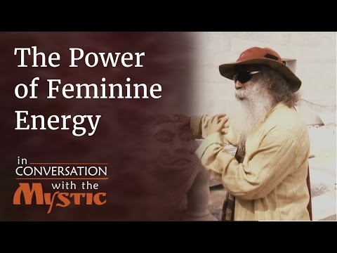 Sadhguru on the Power of Feminine Energy - Shekhar Kapur with Sadhguru